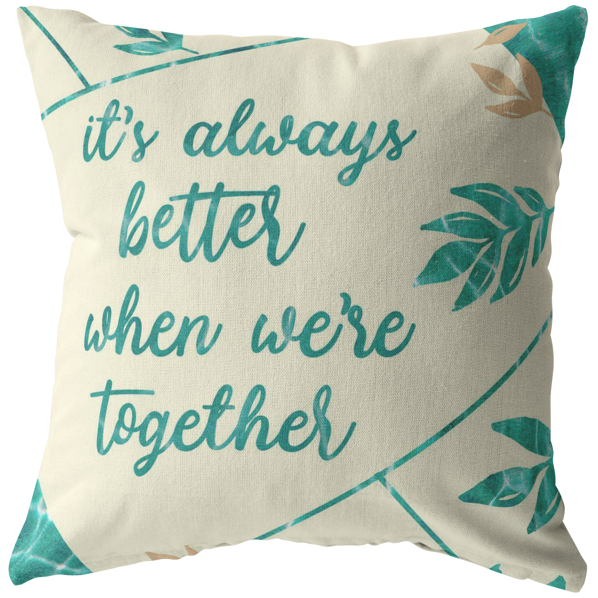 """It's Always Better When We're Together"" Floral Design Pillow"
