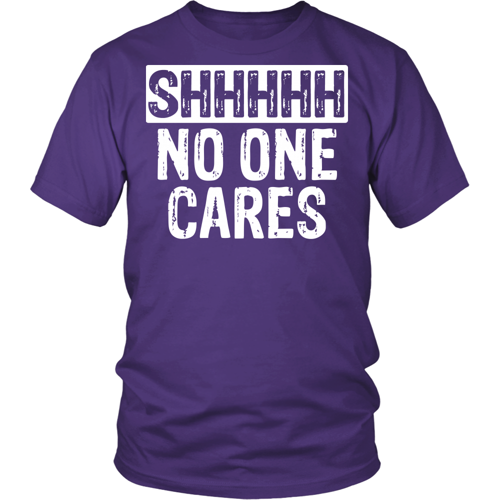 """SHHHHH - NO ONE CARES"" SHIRT"