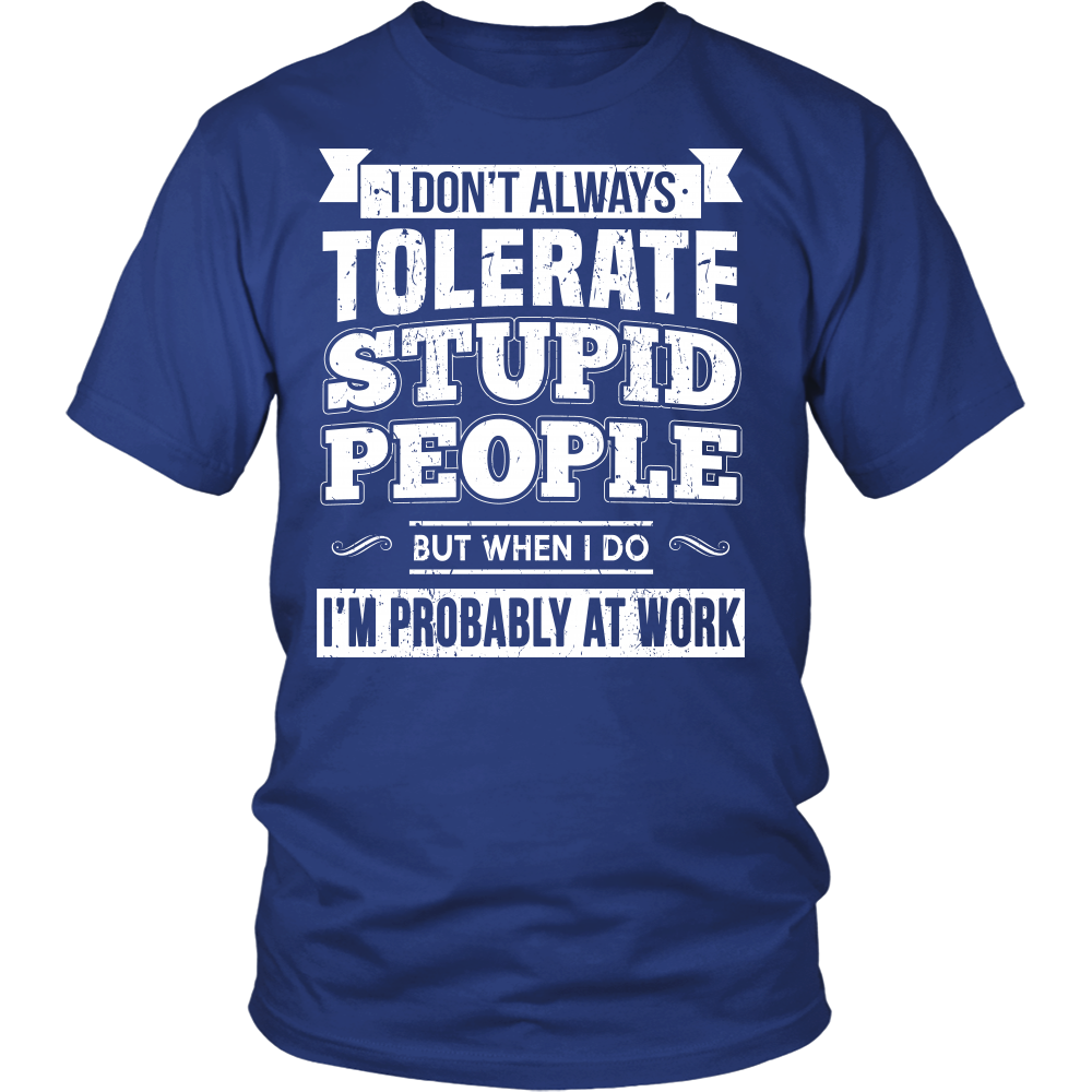 """PROBABLY AT WORK... "" SHIRT"