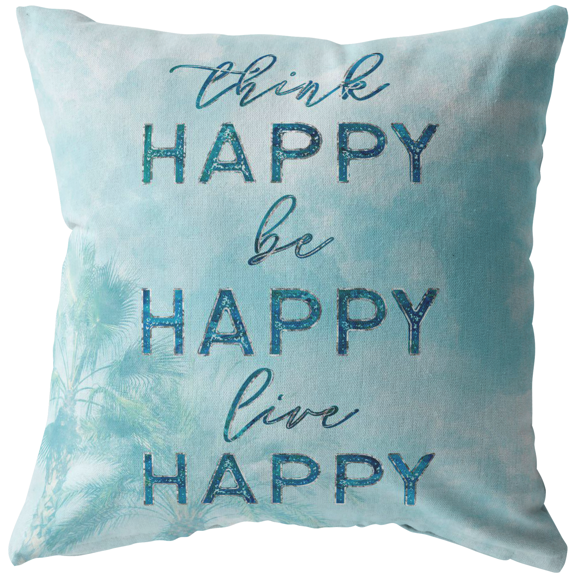 """Think Happy, Be Happy, Live Happy"" Pillow"