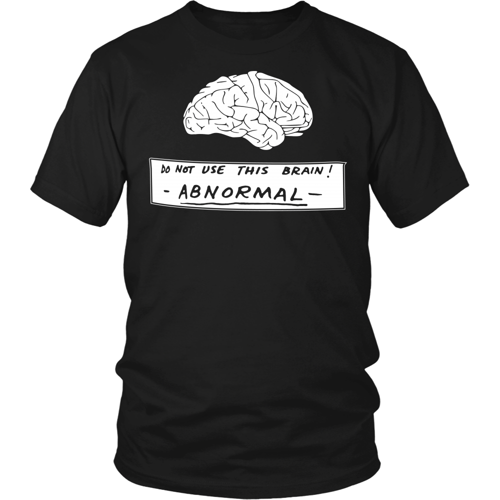 """Do Not Use This Brain..."" Shirt"