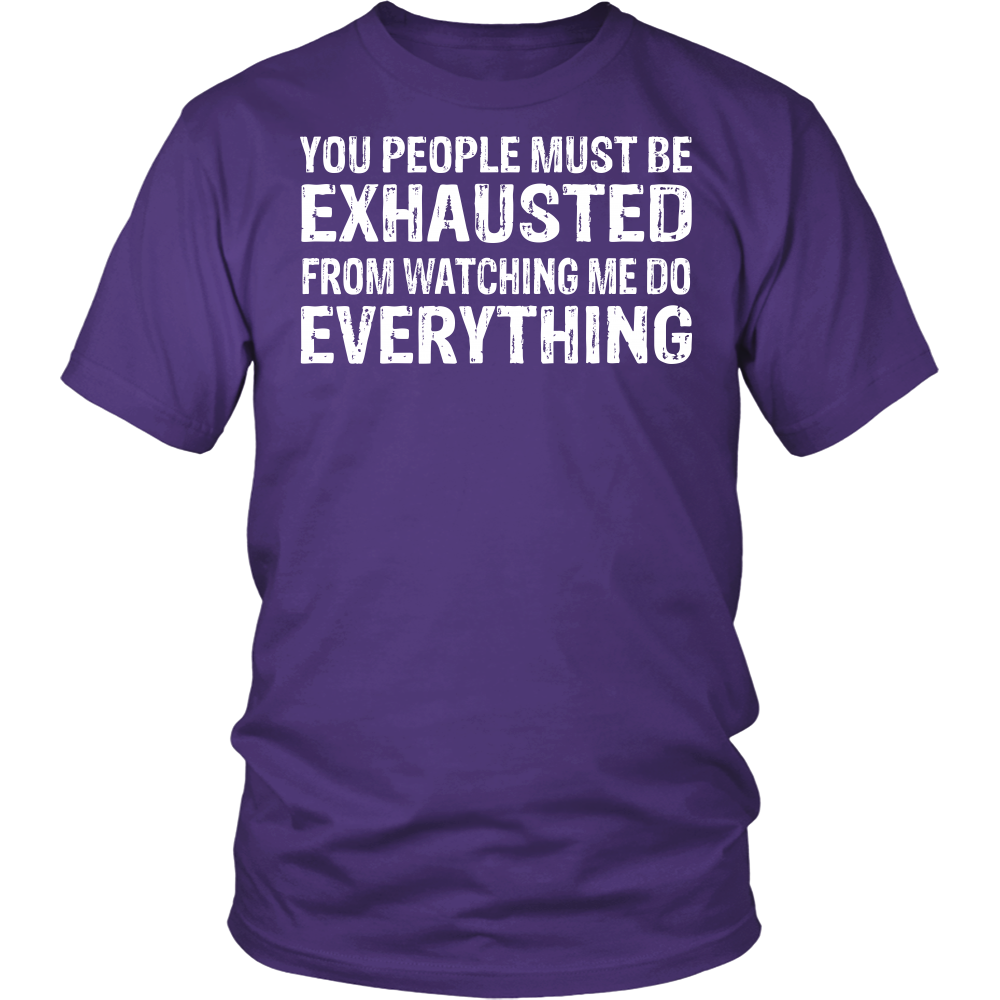 """You People Must Be Exhausted"" Shirt"