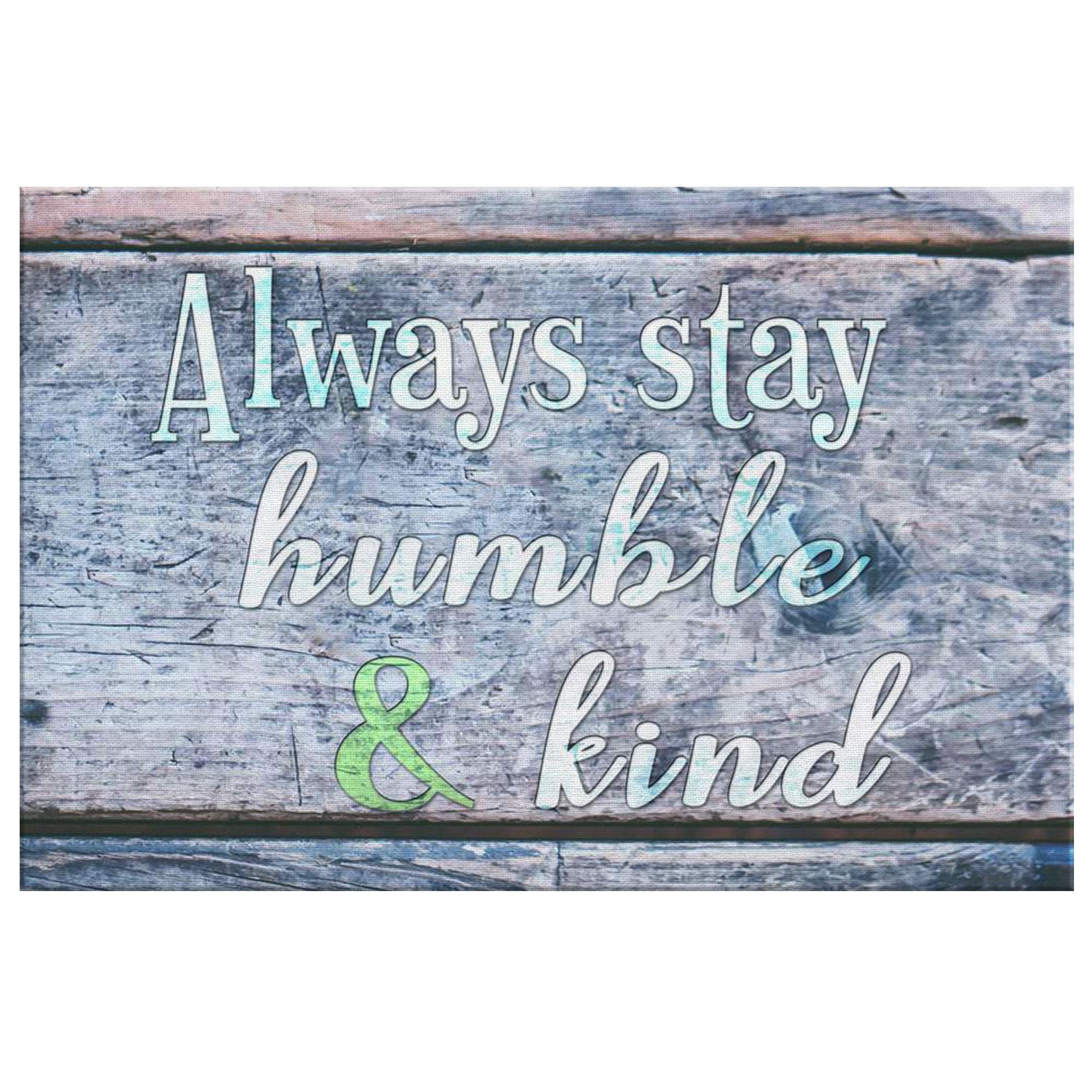 """Always Stay Humble and Kind"" Premium Canvas"