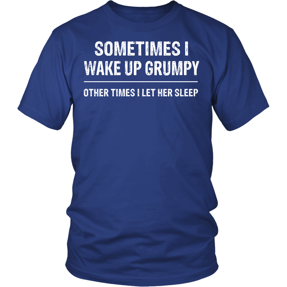 """WAKE UP GRUMPY.. "" SHIRT"