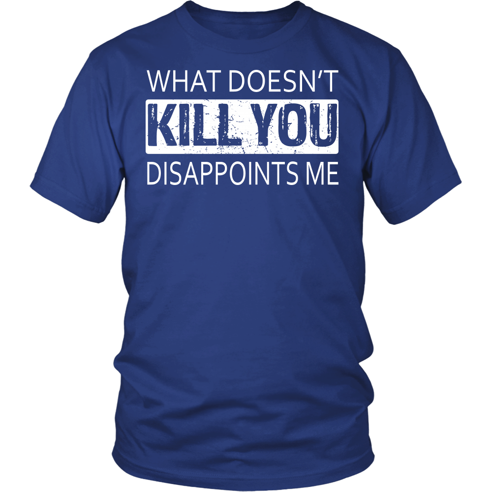 """What Doesn't Kill You"" Shirt"