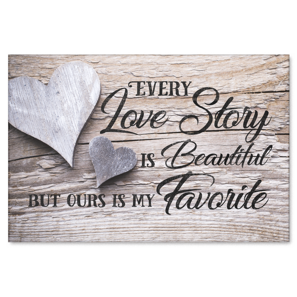 Every Love Story is Beautiful Buy Ours is My Favorite canvas wall art