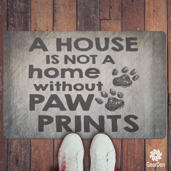 """A House is not a Home Without Paw Prints"" Doormat"
