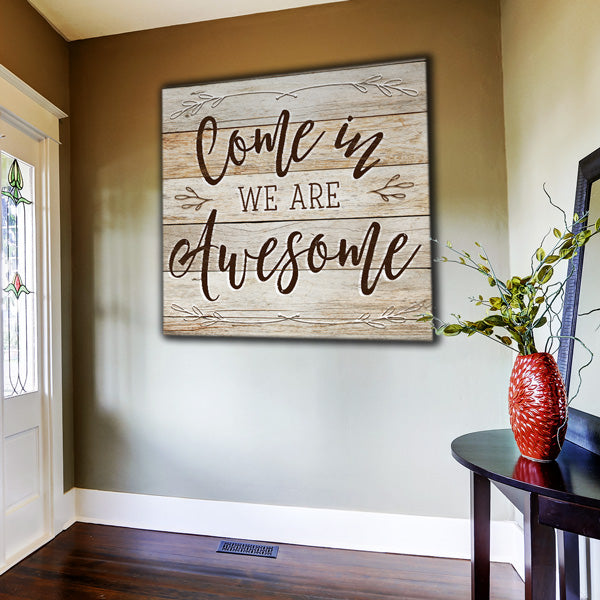 """Come In - We Are Awesome"" Premium Rustic Canvas Wall Art"