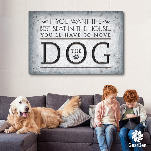 """Want The Best Seat In The House -  Move The Dog"" Premium Canvas Wall Art"