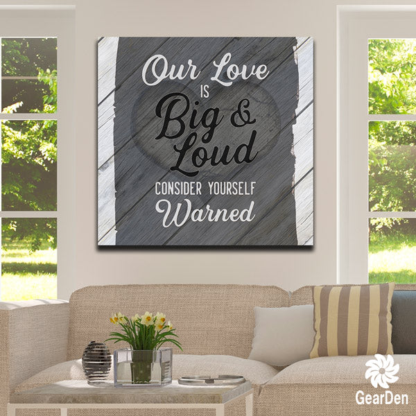 Our Love is Big and Loud Premium Canvas