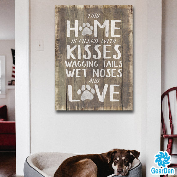 This Home is Filled With Kisses Wagging Tails Wet Noses and Love Premium Canvas wall art sign