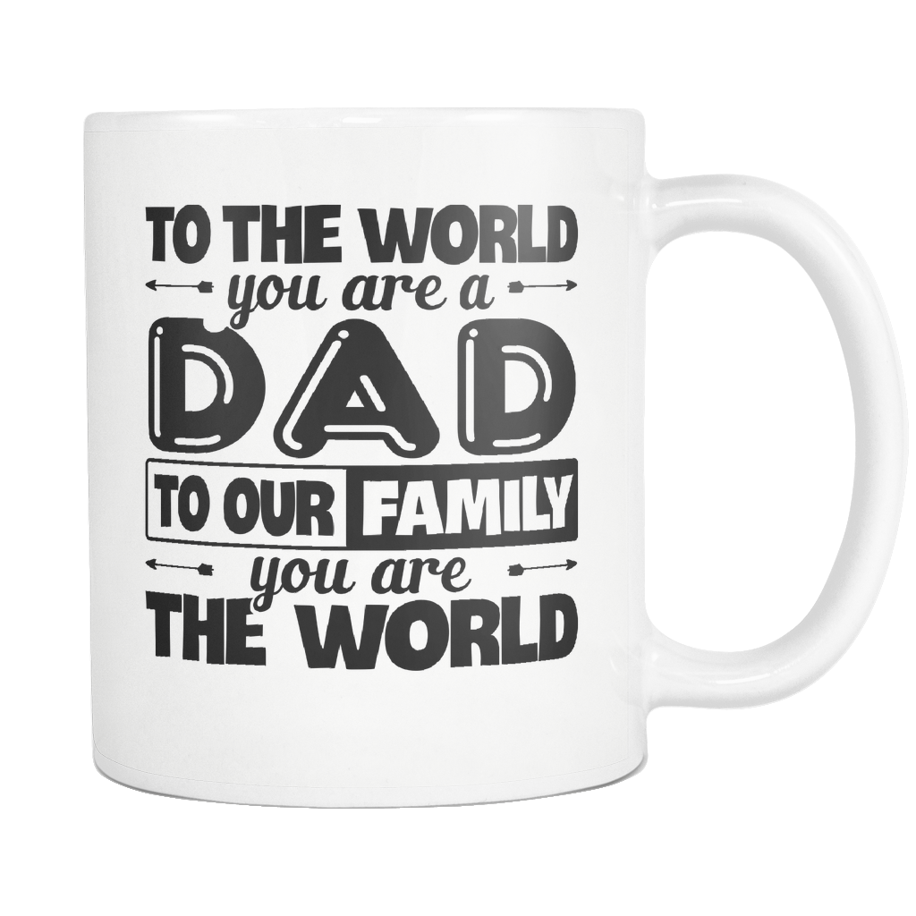 """Dad - You Are The World"" Mugs"