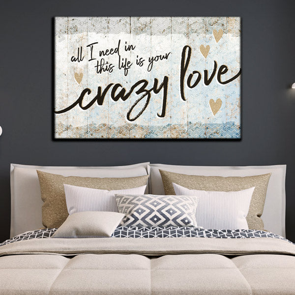 """All I Need Is Your Crazy Love"" Premium Canvas Wall Art"