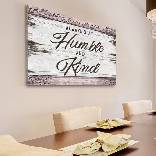 """Always Stay Humble And Kind"" Premium Rustic Canvas"