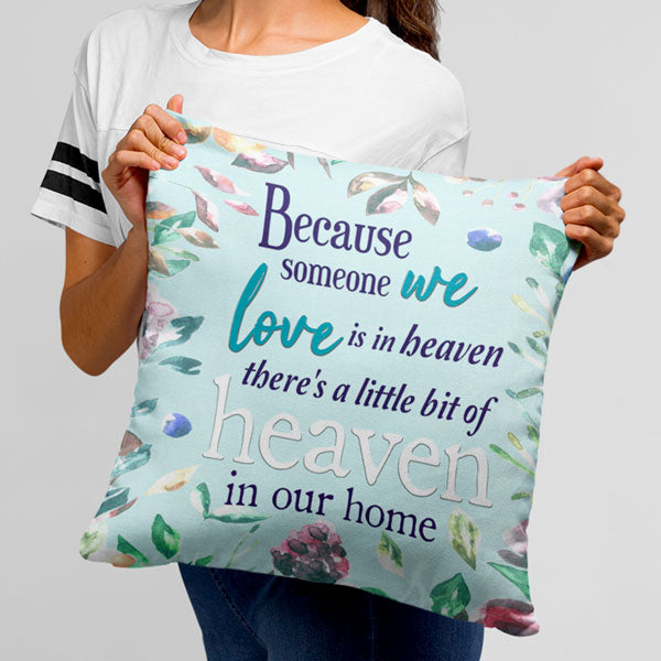 """Because Someone We Love Is In Heaven"" Floral Design Pillow"