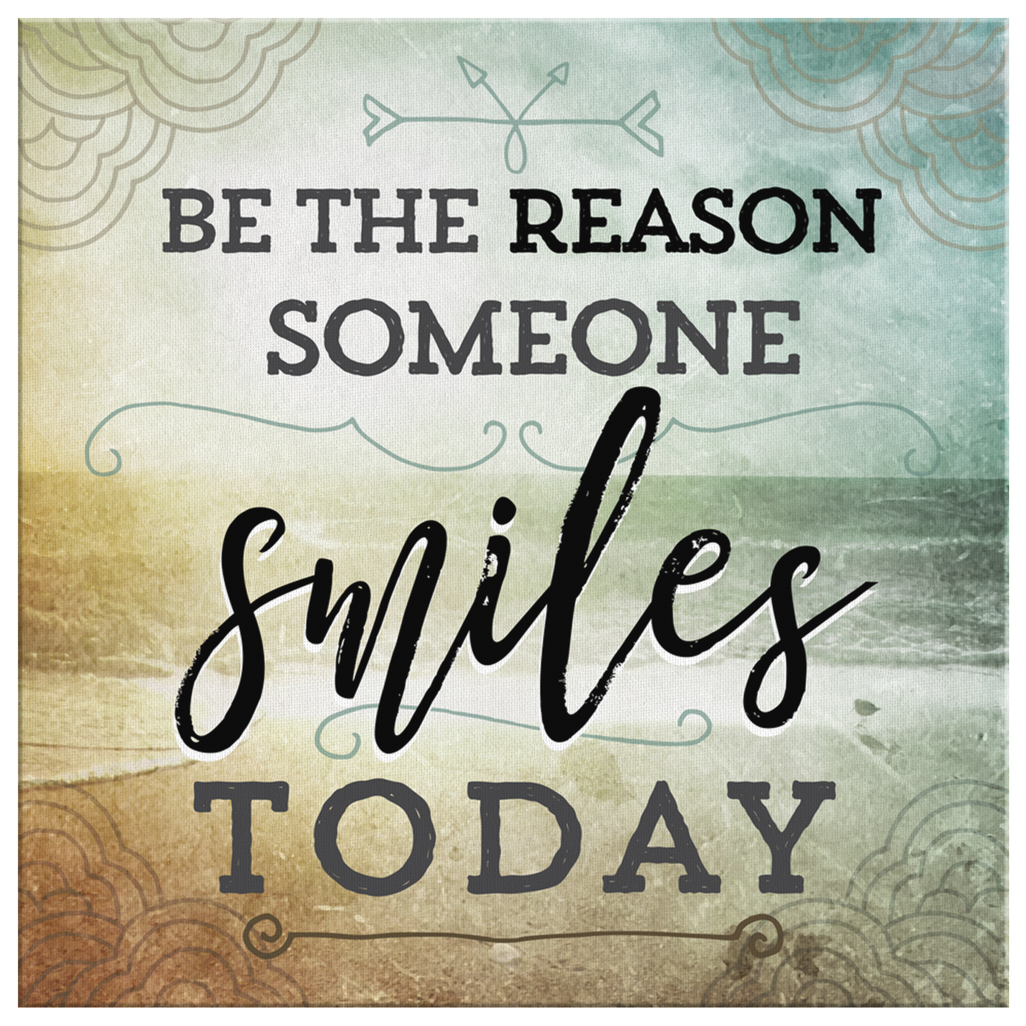 """Be The Reason Someone Smiles Today"" Premium Canvas"