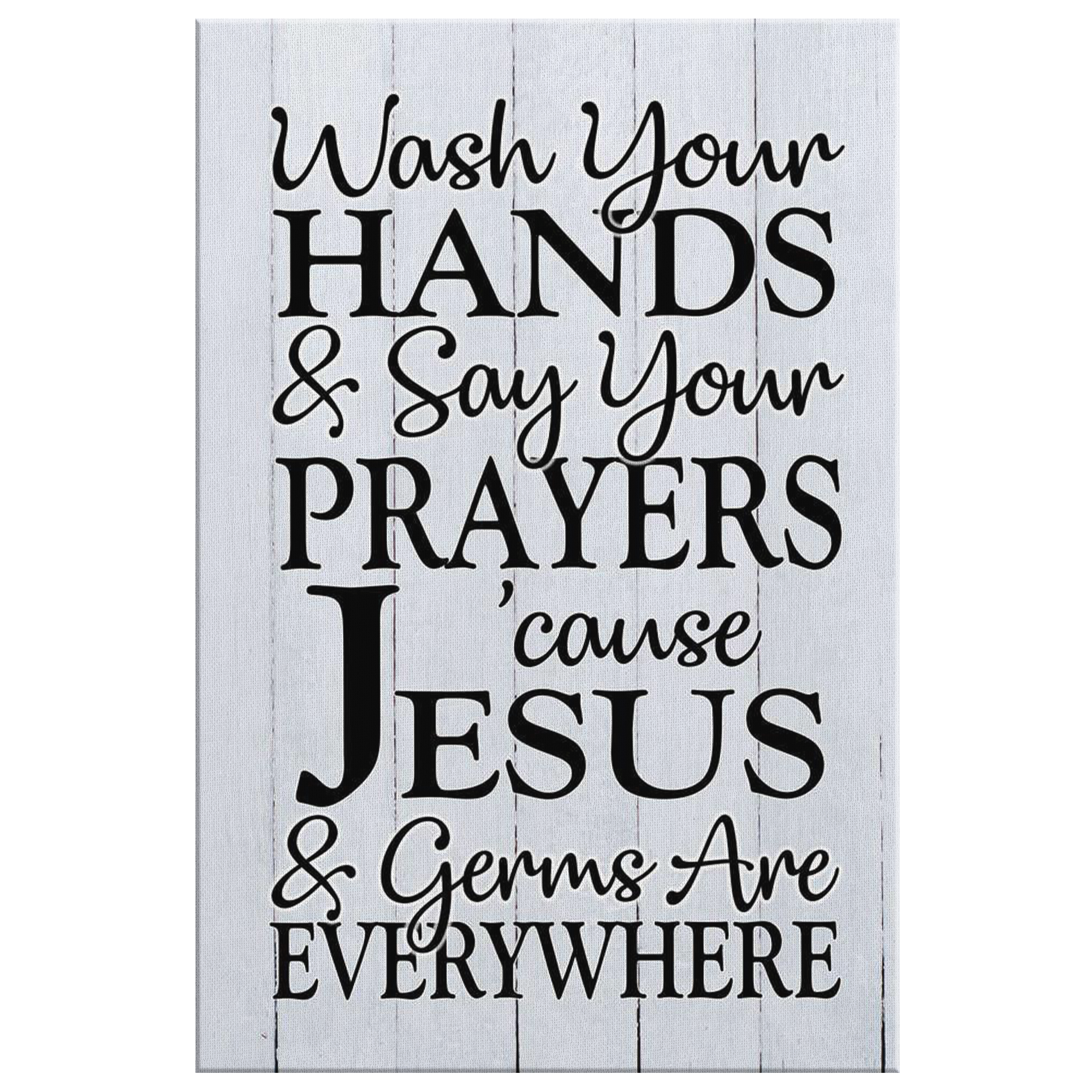 """Wash Your Hands & Say Your Prayers.."" Premium Rustic Canvas"