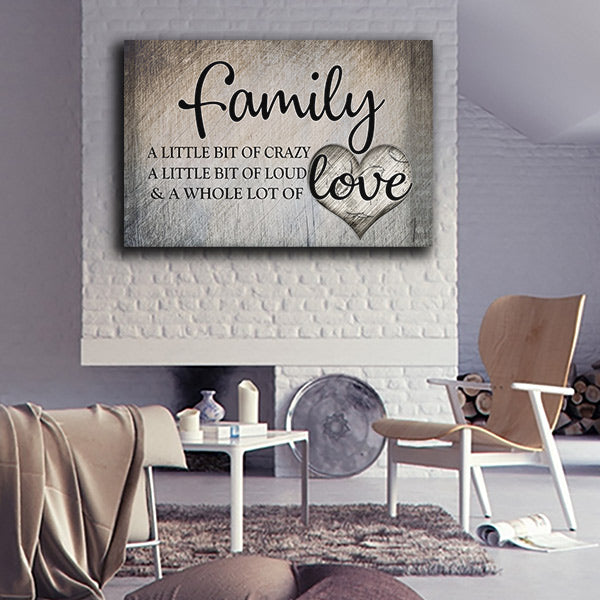 Family - A Little bit of Crazy - A Little bit of Loud - & A Whole Lot of Love canvas wall art