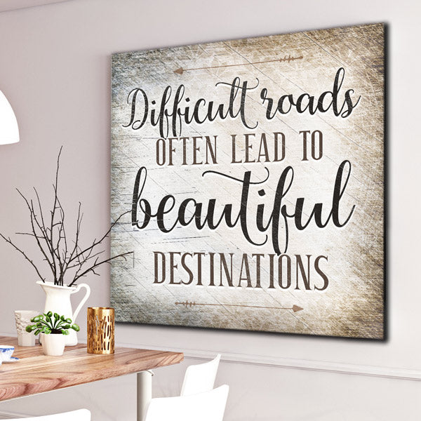 """Difficult Roads Lead To Beautiful Destinations"" Premium Canvas Wall Art"