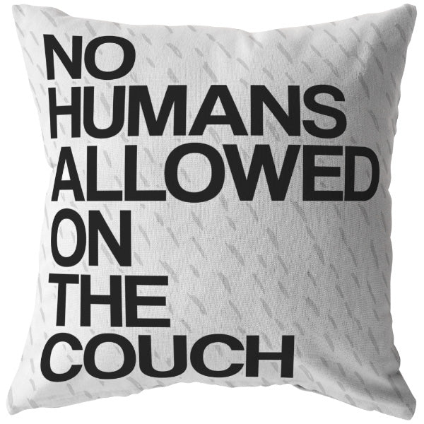 """No Humans Allowed On The Couch"" Pet Lover's Pillow"