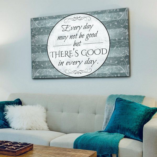 """There's Good In Every Day"" Premium Canvas Wall Art"