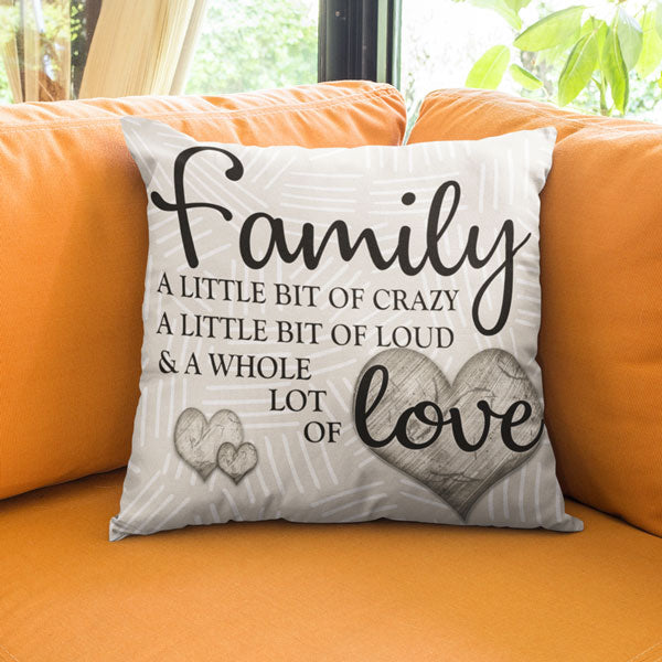 """Family - Crazy, Loud, Whole Lot of Love"" Pillow"