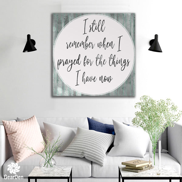 """I prayed For The Things I Have"" Canvas Wall Art"