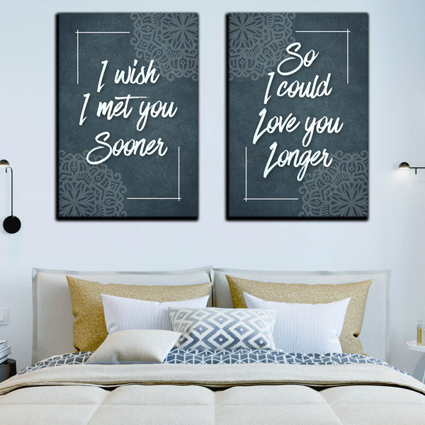 """I Wish I Met You Sooner so I Could Love You Longer"" Premium Canvas Set"
