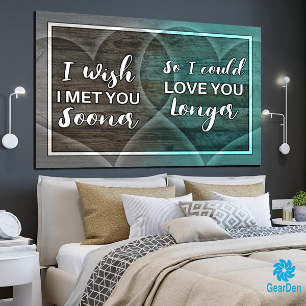 """I Wish I Met You Sooner so I could love you longer"" Premium Canvas wall art sign"
