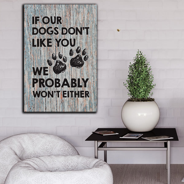 """If Our Dogs Don't Like You"" Premium Canvas"