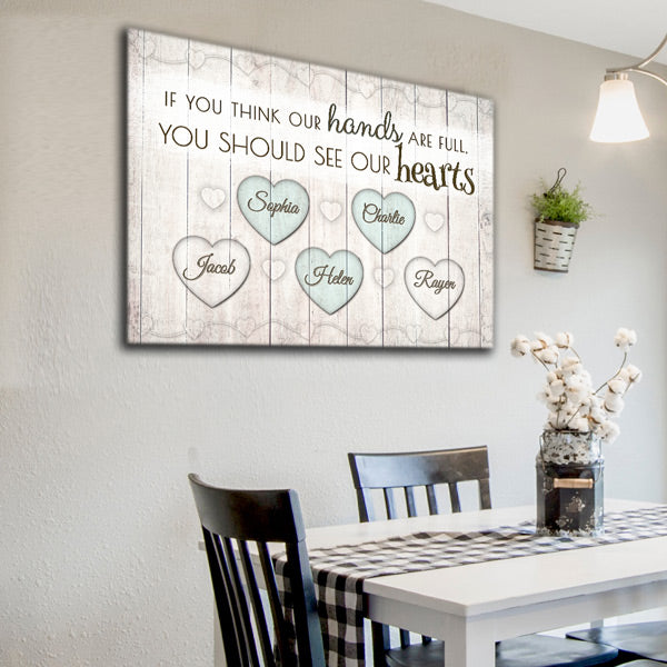 "Personalized ""If You Think Our Hands Are Full - See Our Hearts"" Premium Canvas Wall Art"