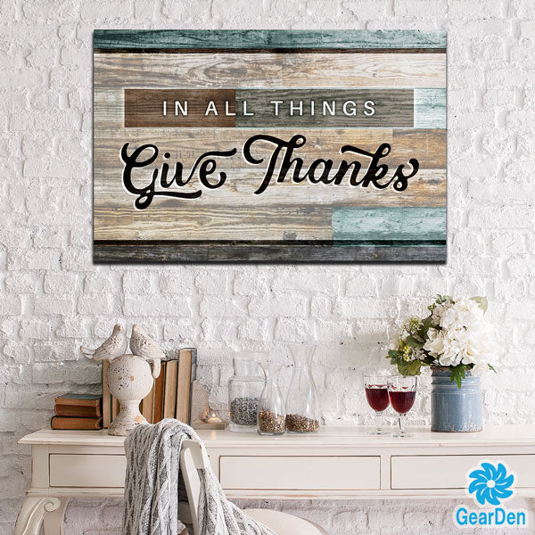 """In All Things Give Thanks"" Premium Canvas"