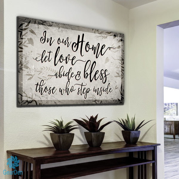 """In Our Home, Let Love Abide"" Premium Canvas"