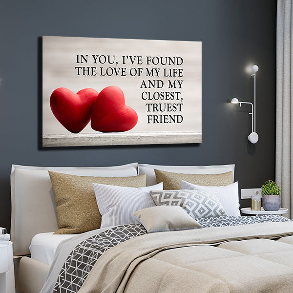 """In You I've Found the Love of my Life and My Closest, Truest Friend  canvas wall art"