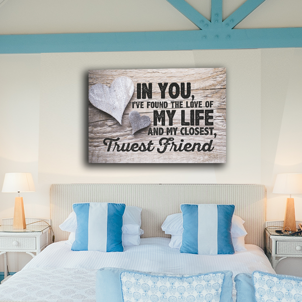 """In You I've Found the Love of my Life and My Closest, Truest Friend wood canvas"