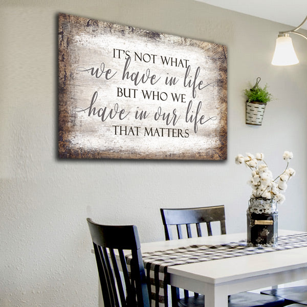 """It's Who We Have In Our Life That Matters"" Premium Canvas Wall Art"