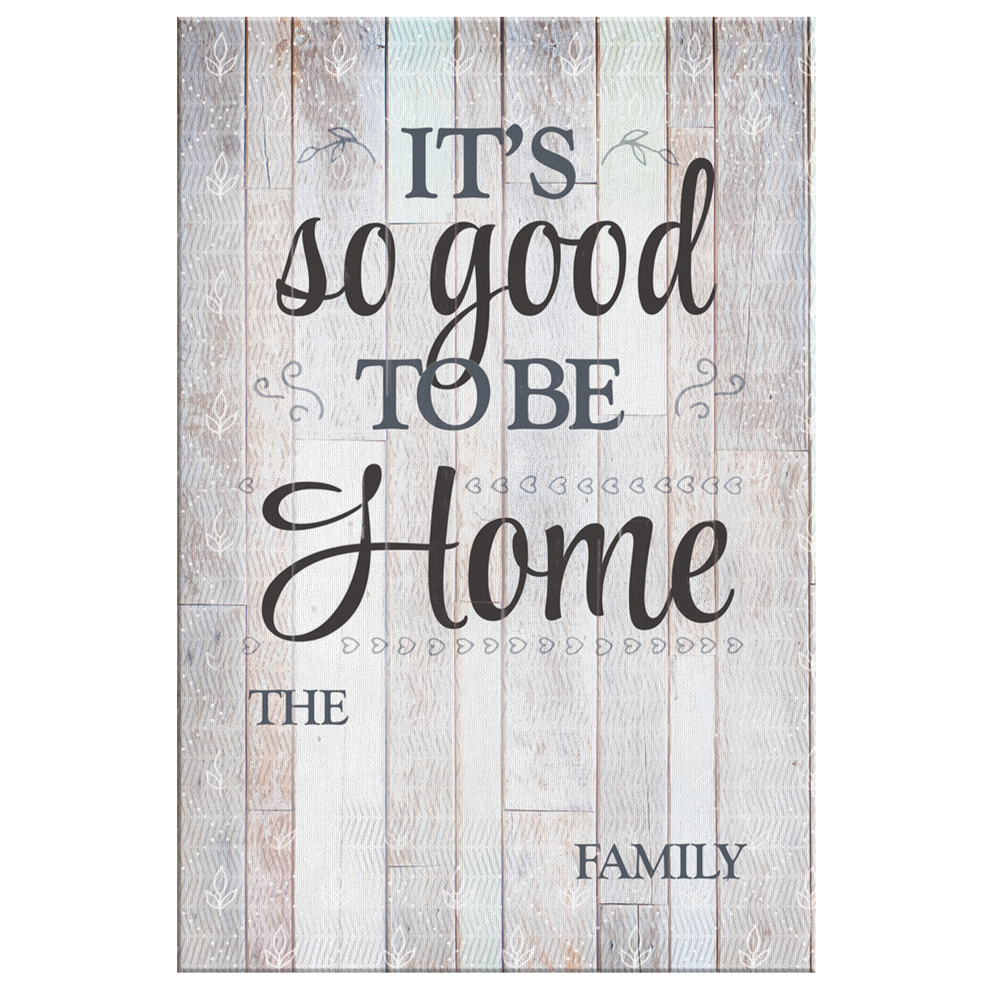 "Personalized ""It's So Good To Be Home"" Premium Canvas"
