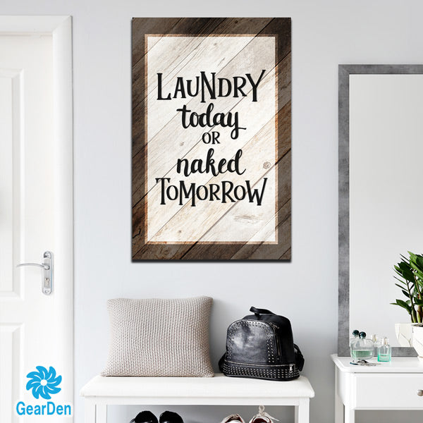 """Laundry Today or Naked Tomorrow"" PREMIUM CANVAS"