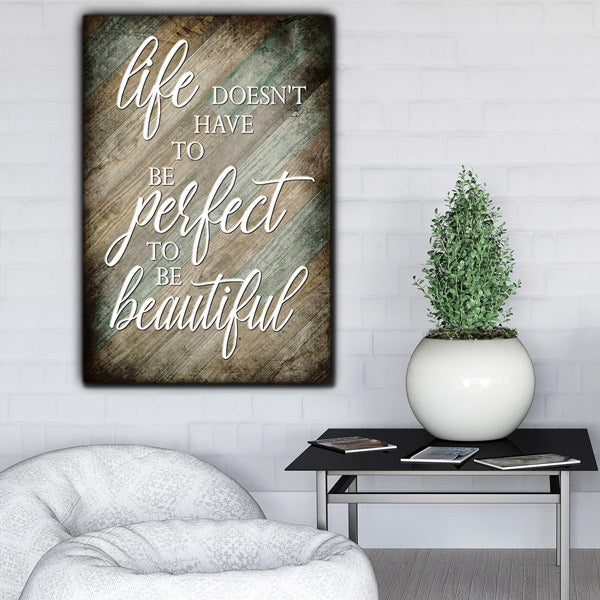 """Life Doesn't Have To Be Perfect To Be Beautiful"" Premium Canvas Wall Art"