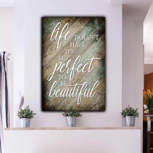 """Life Doesn't Have To Be Perfect To Be Beautiful"" Premium Canvas"
