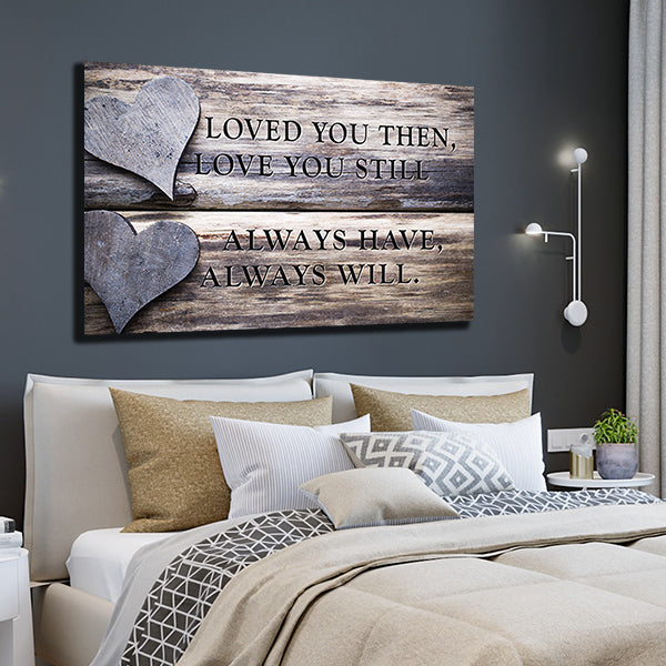 """Loved You Then, Love You Still, Always Have, Always Will."" Quote on framed canvas with beautiful two hearts design"