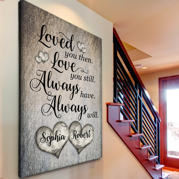 "Personalized ""Loved You Then, Love You Still"" Premium Rustic Canvas"