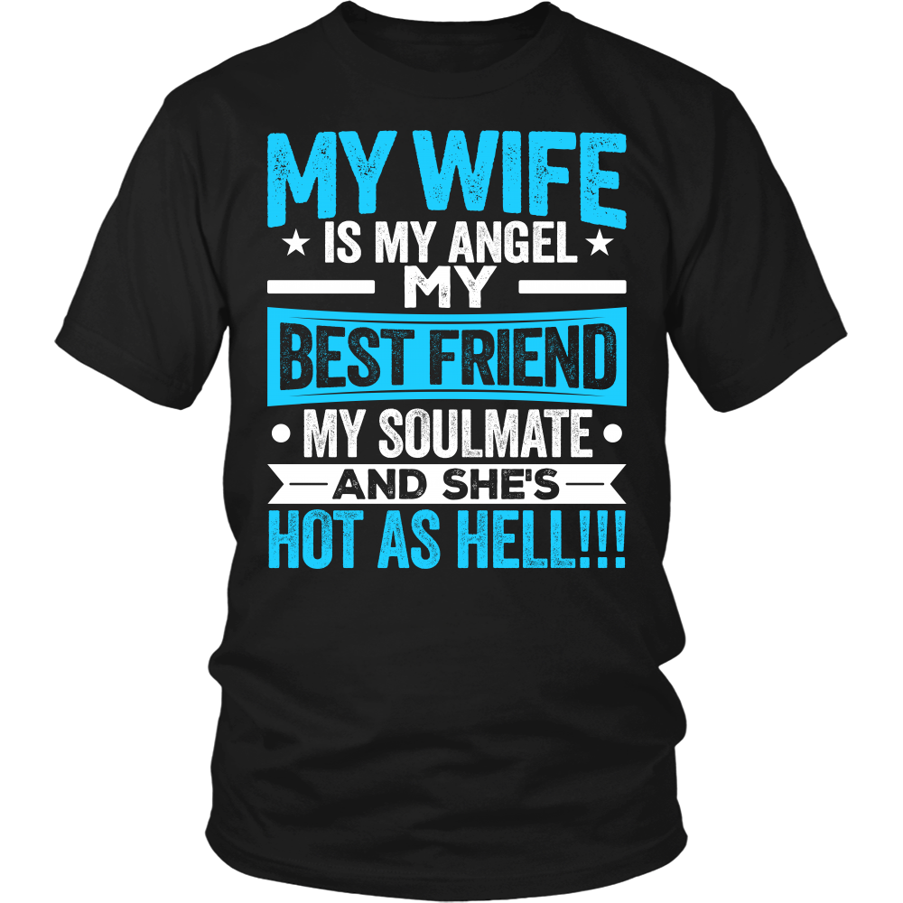 """My Wife is my Angel, My Best Friend, My Soulmate And She's Hot As Hell!!!"" Shirt"
