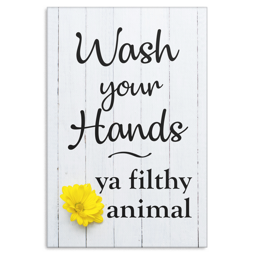 """Wash Your Hands - Ya Filthy Animal"" Premium Canvas"