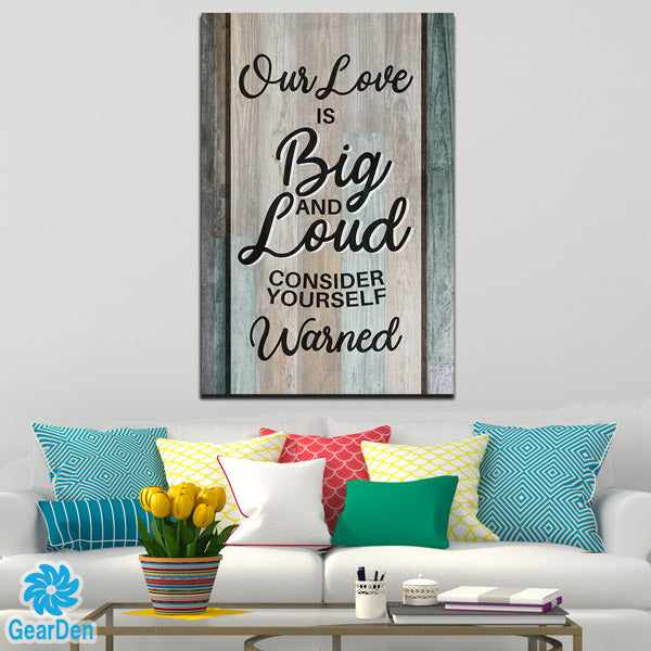 """OUR LOVE IS BIG AND LOUD"" PREMIUM CANVAS"