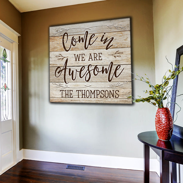 "Personalized ""Come In, We Are Awesome"" Premium Rustic Canvas"