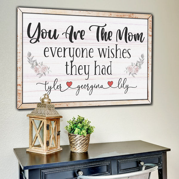 "Personalized ""You Are The Mom Everyone Wishes They Had"" Premium Canvas"