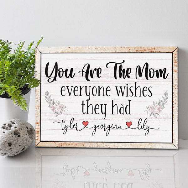 "Personalized ""You Are The Mom Everyone Wishes"" Premium Canvas Wall Art"