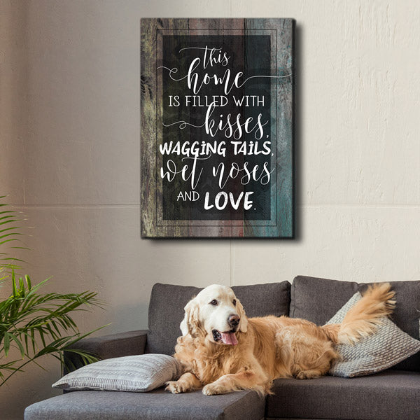 """This Home Is Filled With Kisses And Wagging Tails"" Premium Canvas Wall Art"