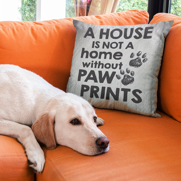 """A House Is Not A Home Without Paw Prints"" Pillow"